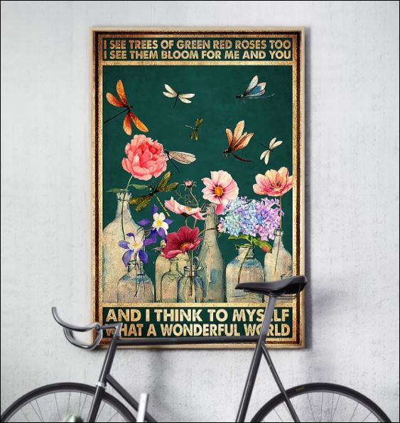 I see trees of green red roses too i see them bloom for me and you poster 3