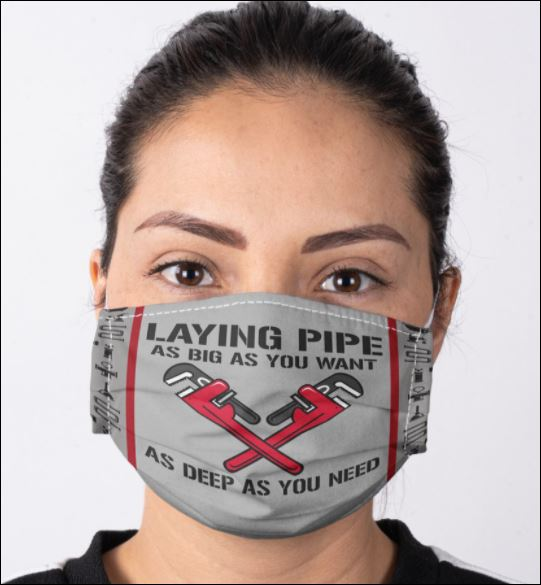 Laying pipe as big as you want as deep as you need face mask