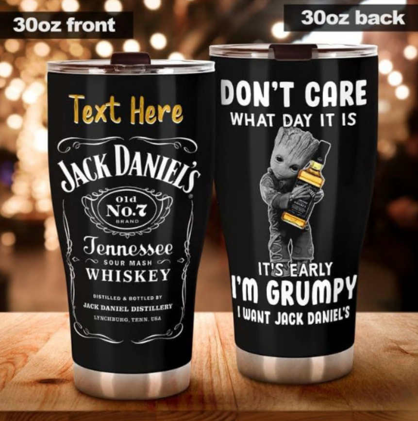 Personalized Baby Groot don't care what day it is it's early i'm grumpy i want Jack Daniels tumbler
