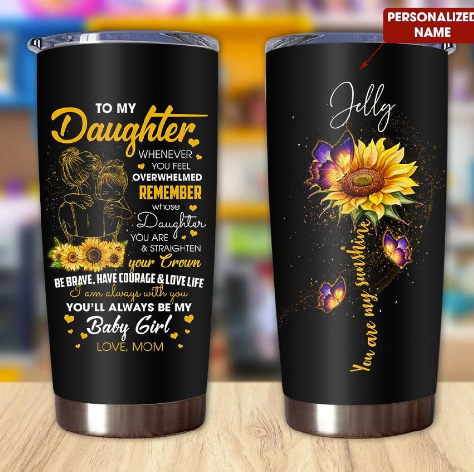 Personalized Sunflower to my daughter whenever you feel overwhelmed tumbler
