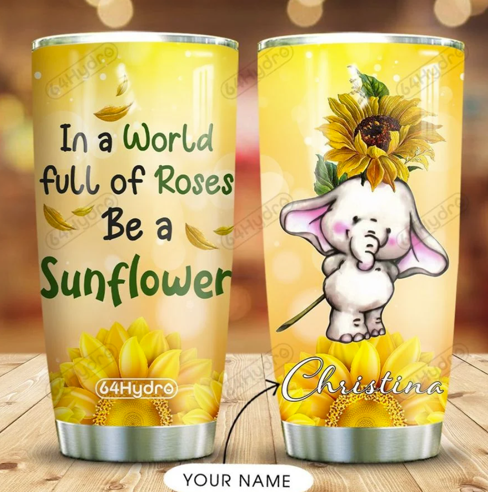 Personalized elephant in a world full of roses be a sunflower tumbler
