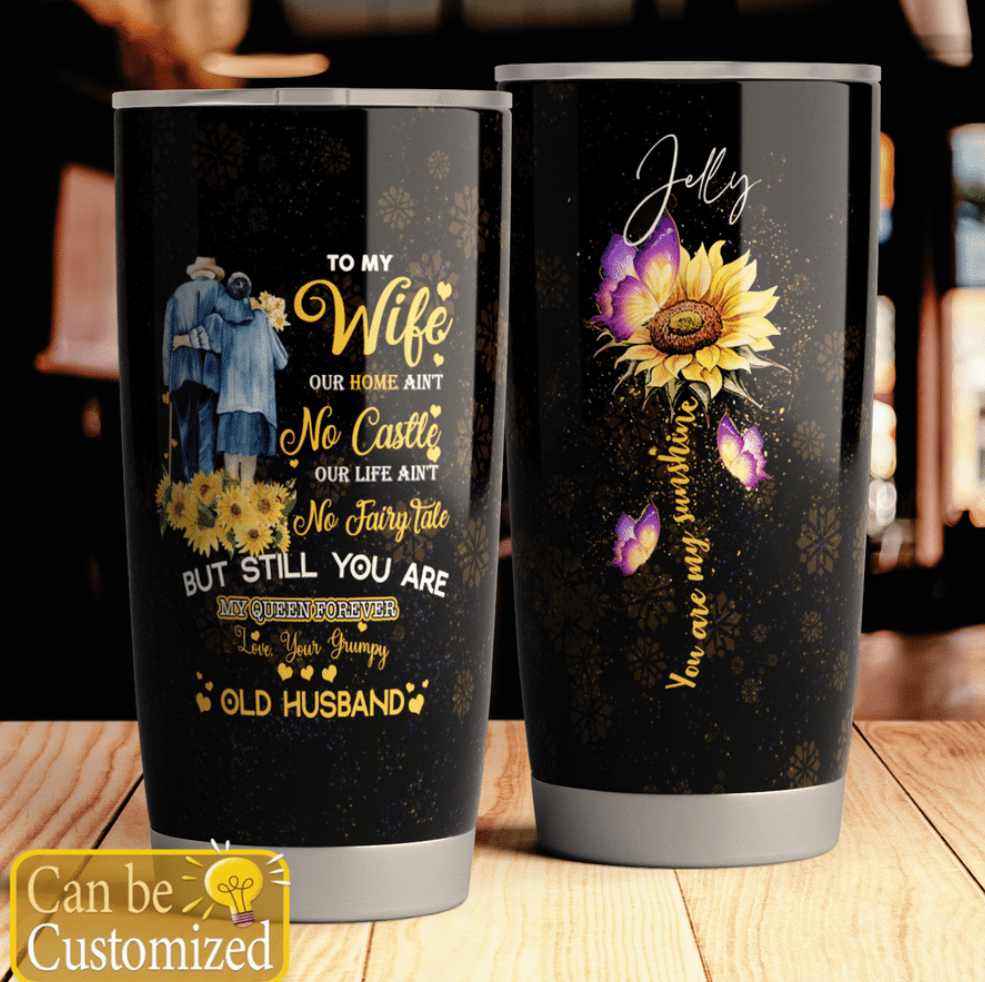 Personalized to my wife our home ain't no castle our life ain't no fairy tale you are my sunshine tumbler