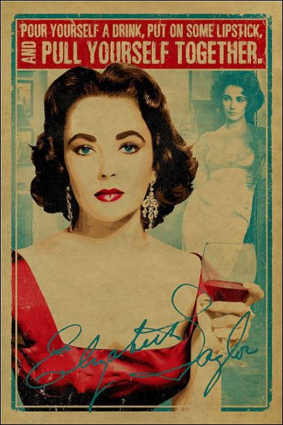 Pour yourself a drink put on some lipstick and pull yourself together poster
