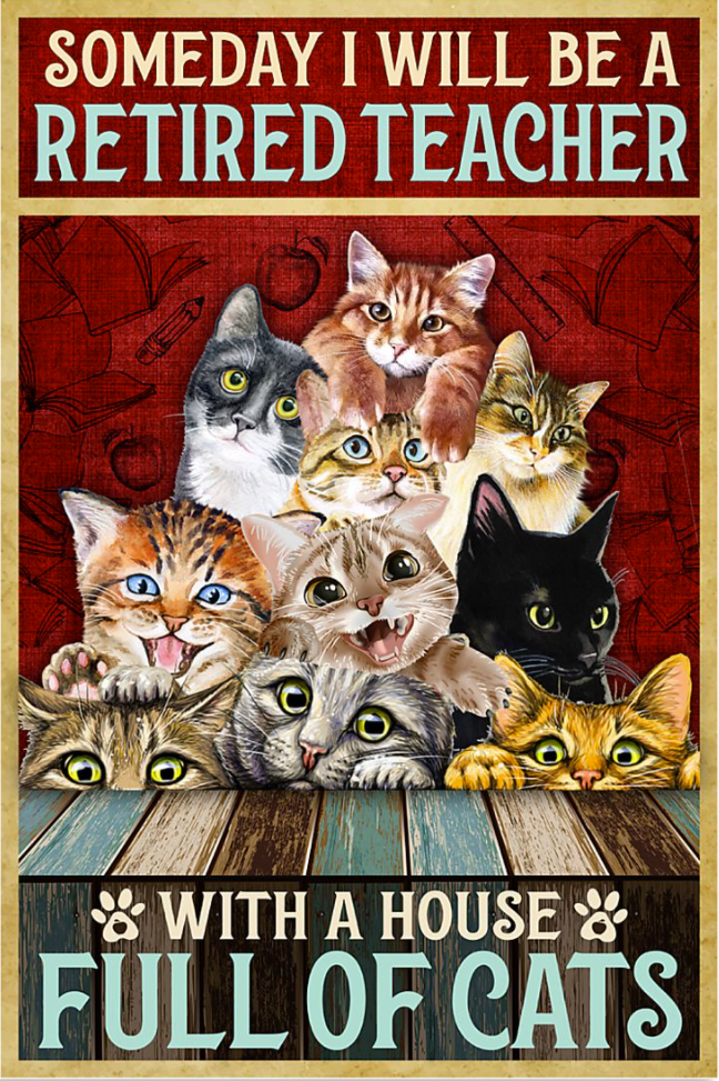Someday i will be a retired teacher with a house full of cats poster