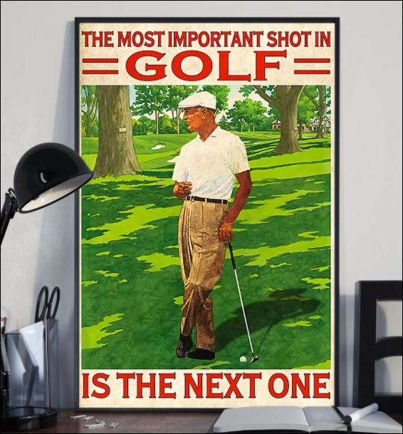 The most important shot in golf is the next one poster 1