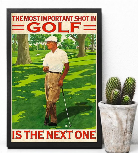 The most important shot in golf is the next one poster 3