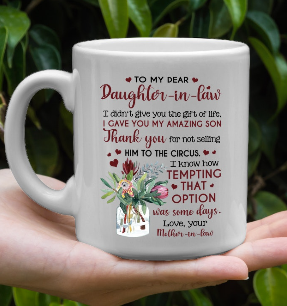 To my dear daughter in law i didn't give you the gift of life mug