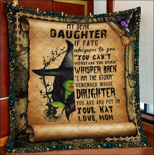 Witch my dear daughter if fate whispers to you you can't withstand the storm quilt