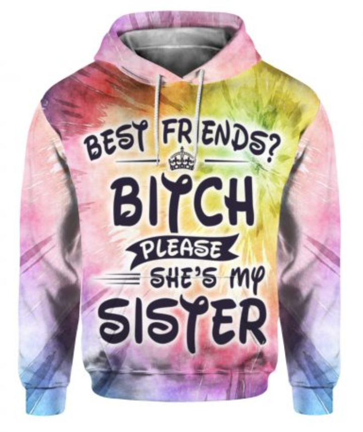 Best friends bitch please she's my sister all over printed 3D hoodie