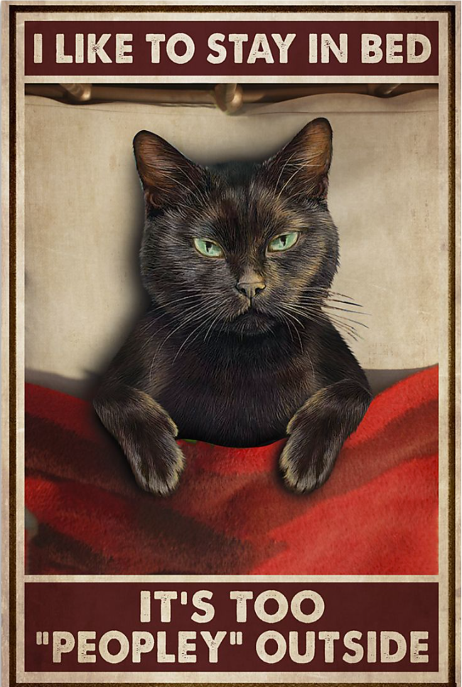 Black cat i like to stay in bed it's too people outside poster