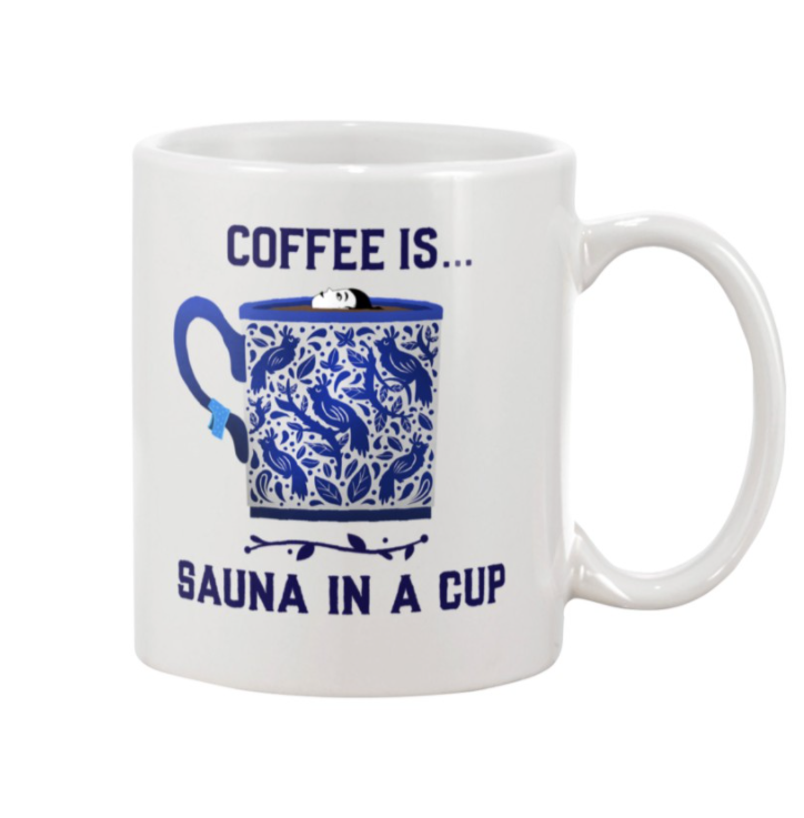 Coffee is sauna in a cup mug
