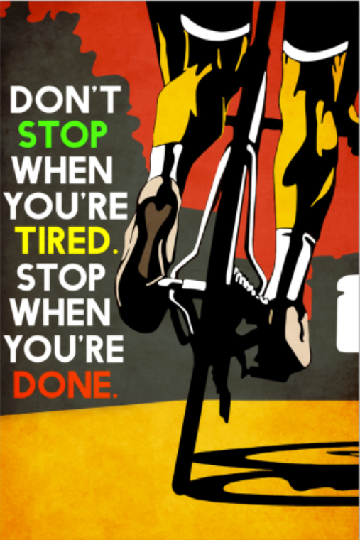 Cycling don't stop when you're tired stop when you're done poster