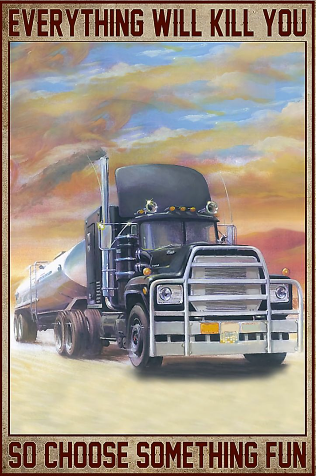 Driving truck everything will kill you so choose something fun poster
