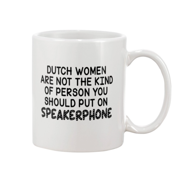 Dutch women are not the kind of person you should put on speakerphone mug