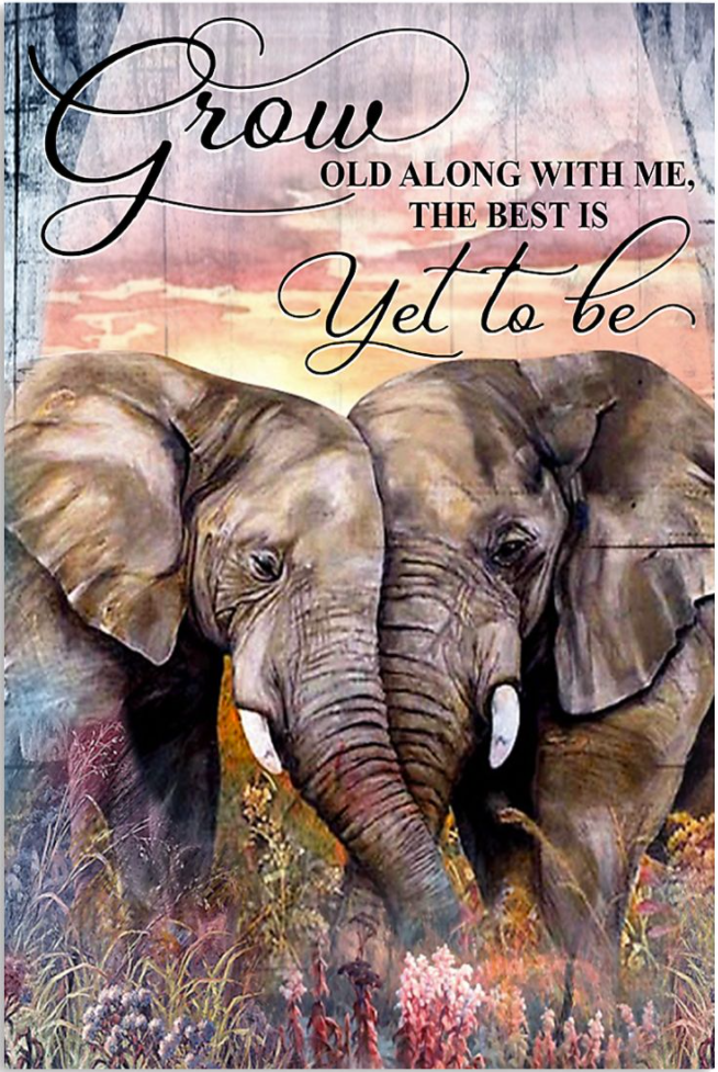 Elephant grow old along with me the best is yet to be poster