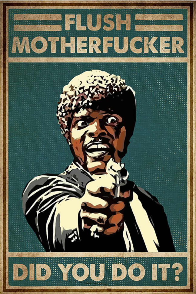 Flush motherfucker did you do it poster