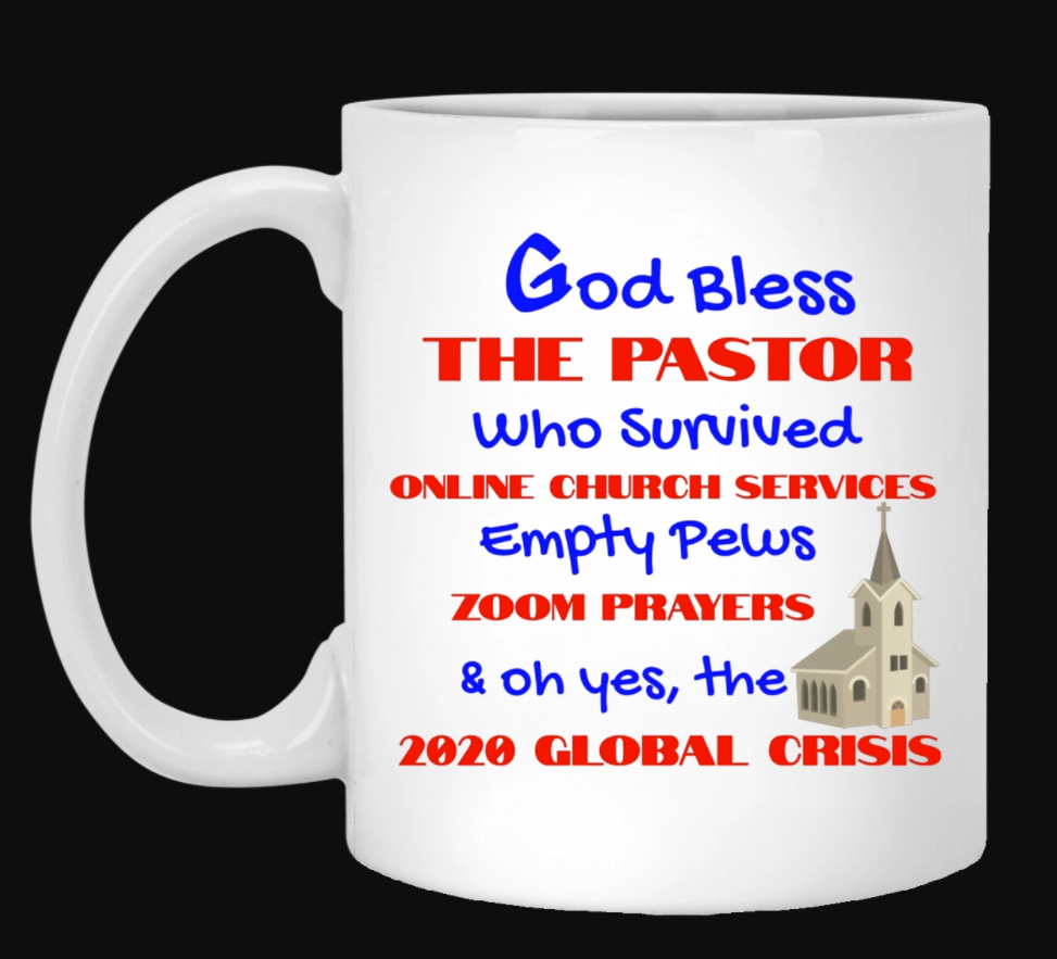 God bless the pastor who survived online church services empty pews zoom prayers mug