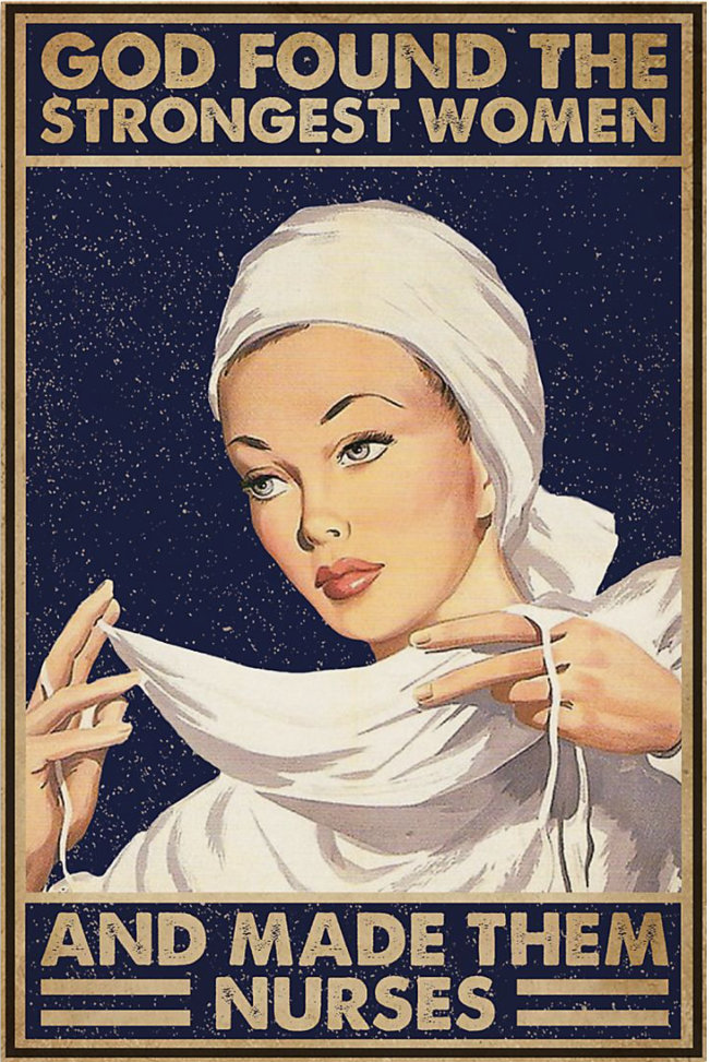 God found the strongest women and made them nurses poster