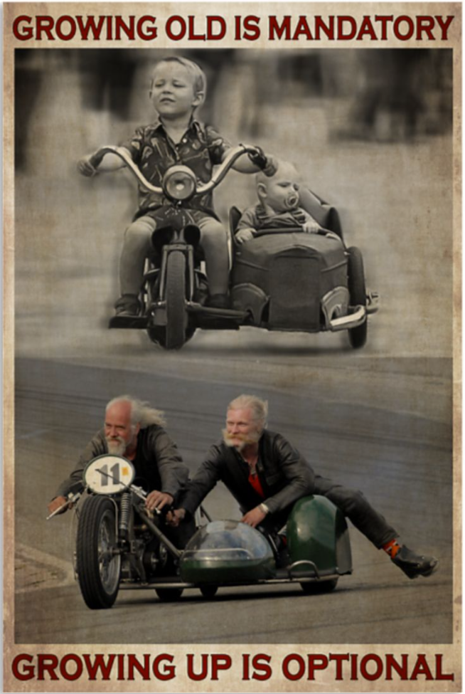Growing old is mandatory growing up is optional poster