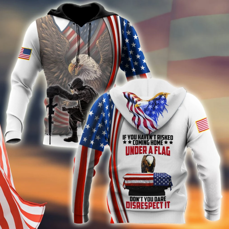 If you haven't risked coming home under a flag don't you dare disrespect it all over printed 3D hoodie