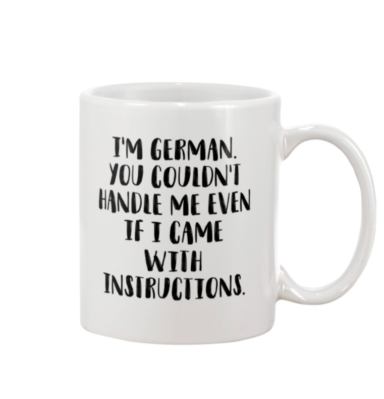 I'm german you couldn't handle me even if i came with instructions mug
