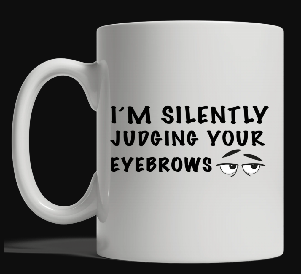 I'm silently judging your eyebrows mug