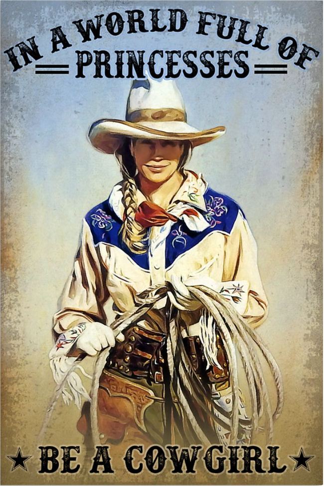 In a world full of princesses be a cowgirl poster