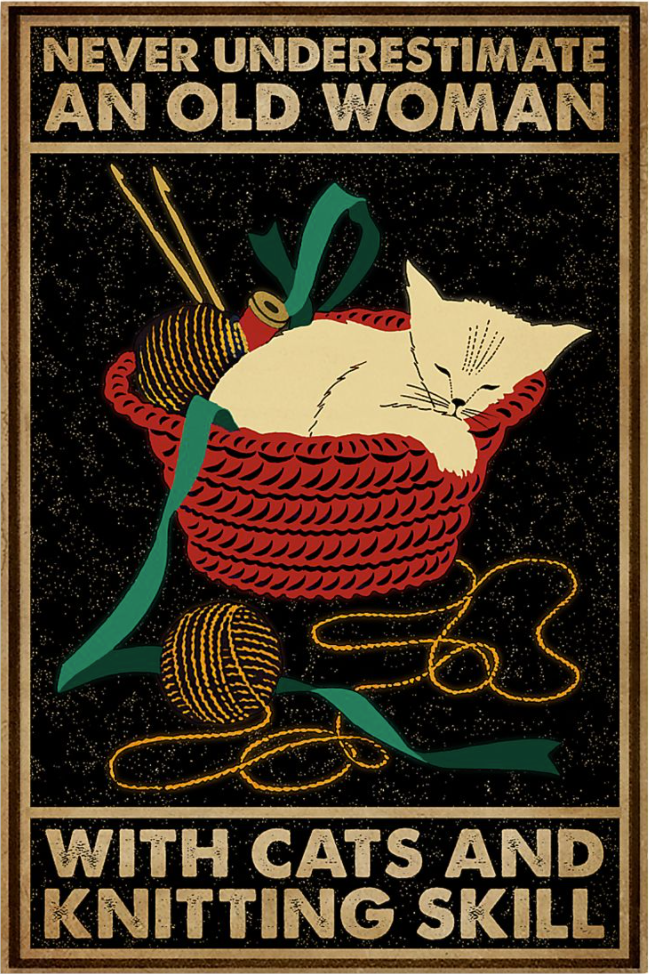 Never underestimate an old woman with cats and knitting skill poster