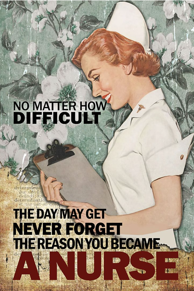 No matter how difficult the day may get never forget the reason you become a nurse poster