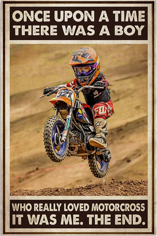 Once upon a tie there was a boy who really loved motocross it was me the end poster