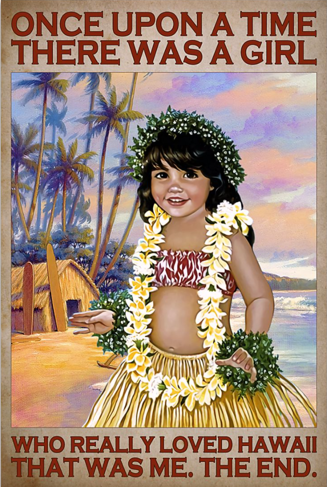 Once upon a time there was a girl who really loved hawaii that was me the end poster
