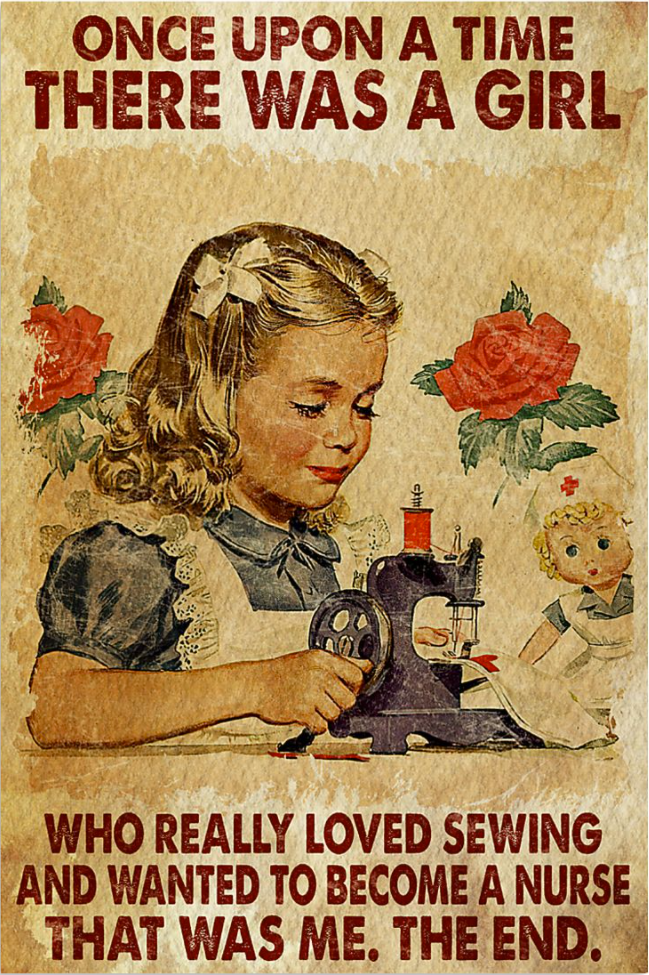Once upon a time there was a girl who really loved sewing and wanted to become a nurse that was me the end poster