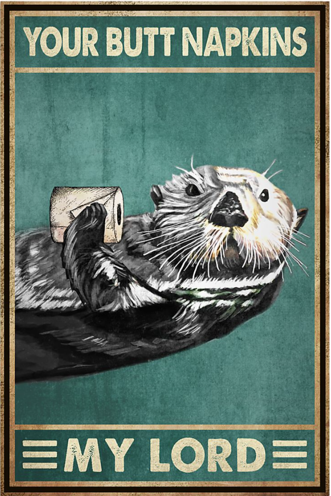 Otter your butt napkins my lord poster