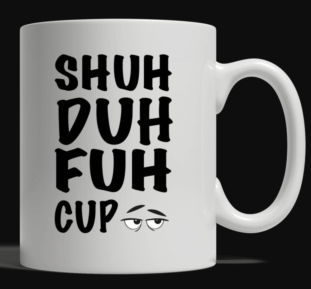 Shuh duh fuh cup mug
