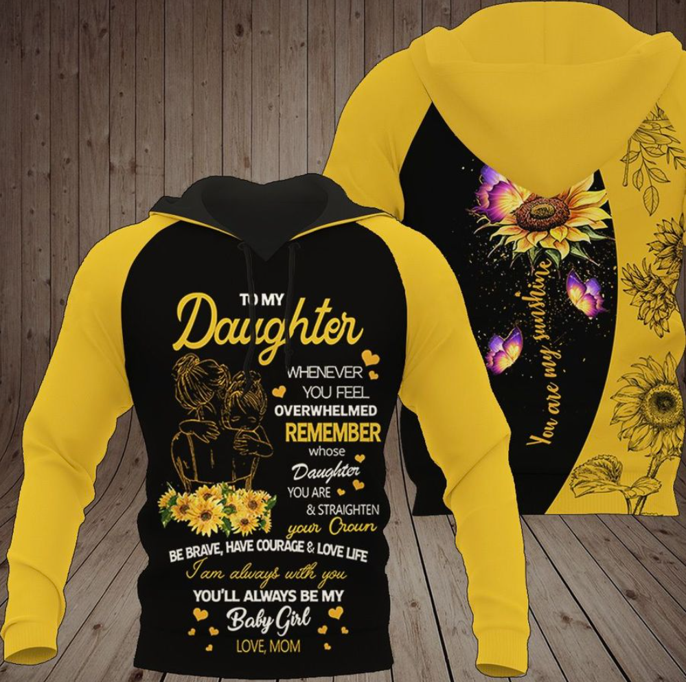 Sunflower mom to my daughter whenever you feel overwhelmed remember whose daughter you are 3D hoodie