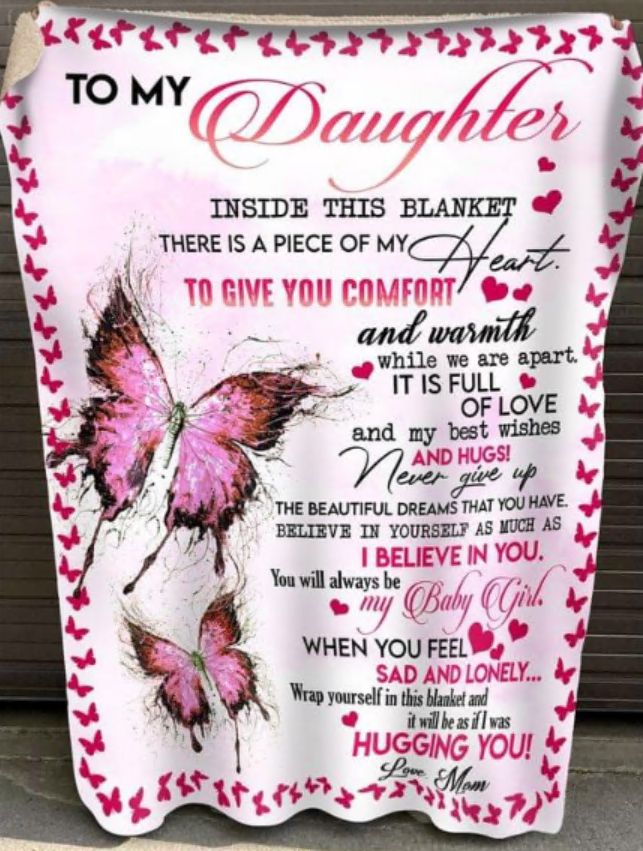 To my daughter inside this blanket there is a piece of y heart love mom fleece blanket