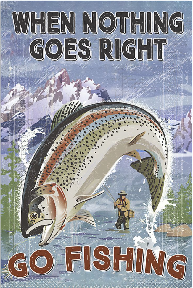 When nothing gose right go fishing poster