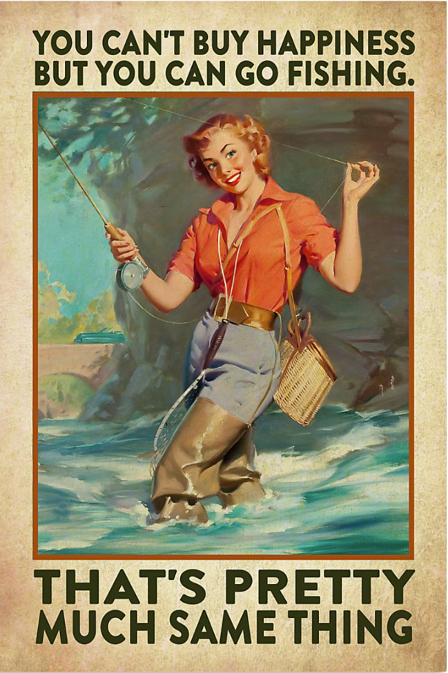You can't buy happiness but you can go fishing that's pretty much same thing poster