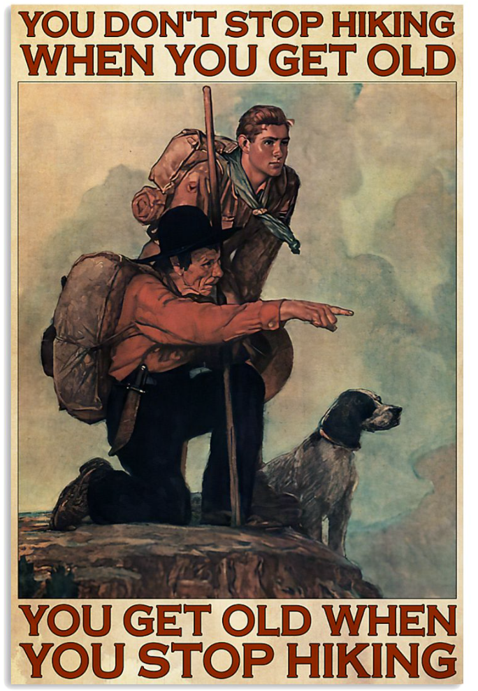 You don't stop hiking when you get old you get old when you stop hiking poster