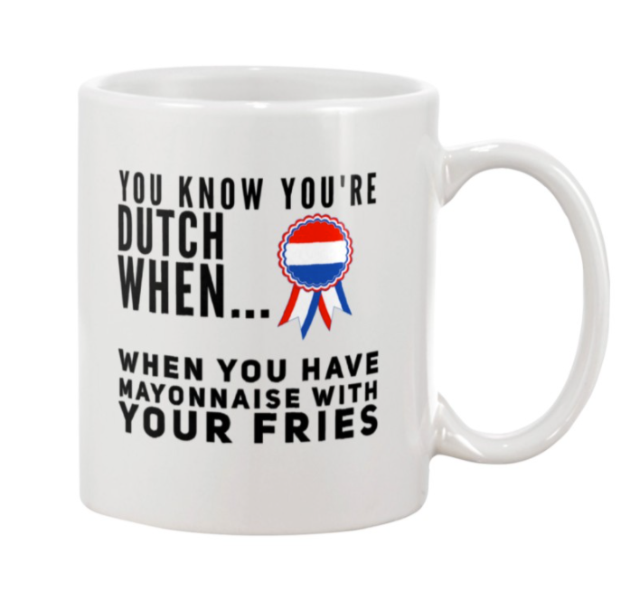 You know you're dutch when you have mayonnaise with your fries mug