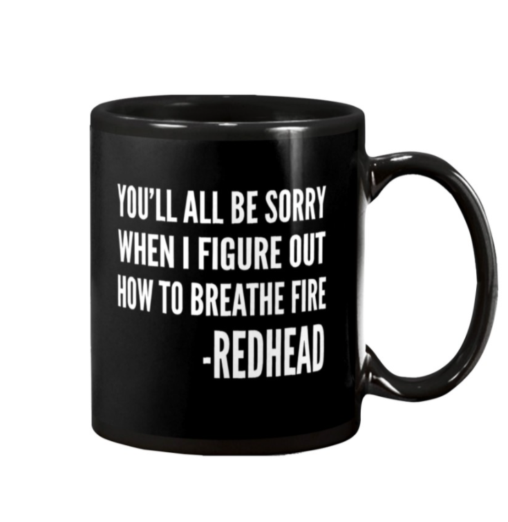 You'll all be sorry when i figure out how to breathe fire redhead mug