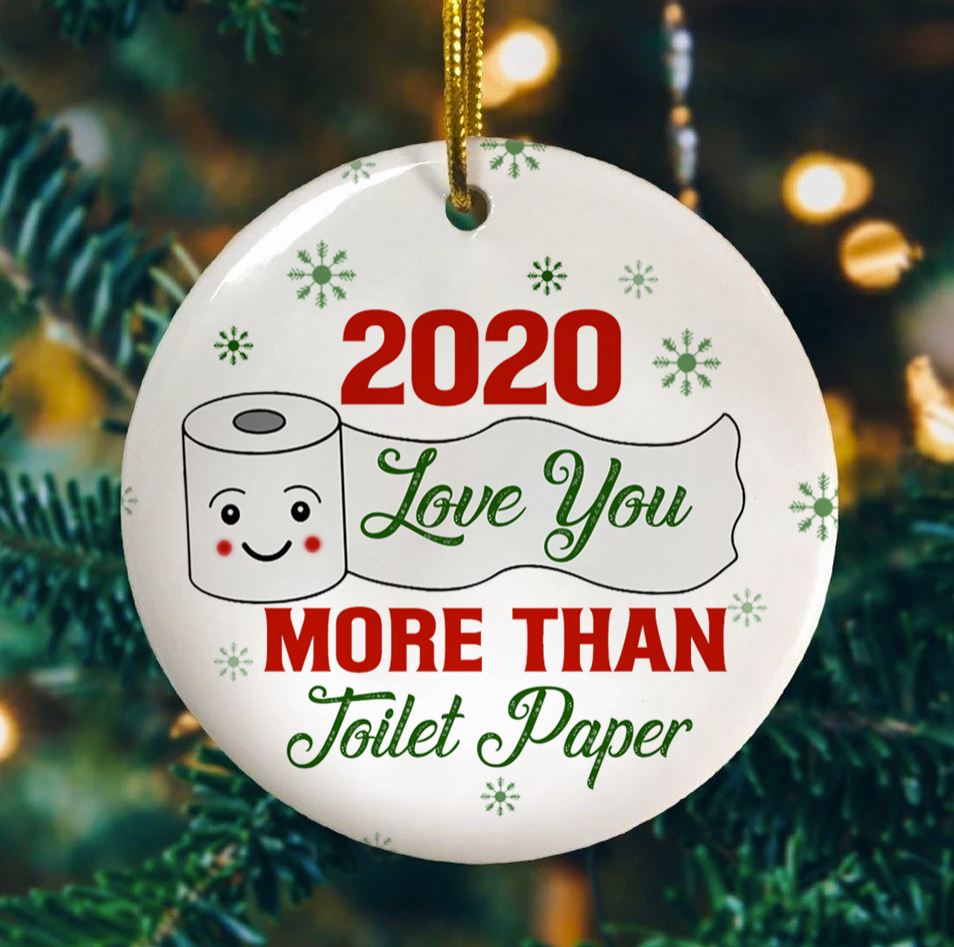 2020 love you more than toilet paper Christmas Ornament