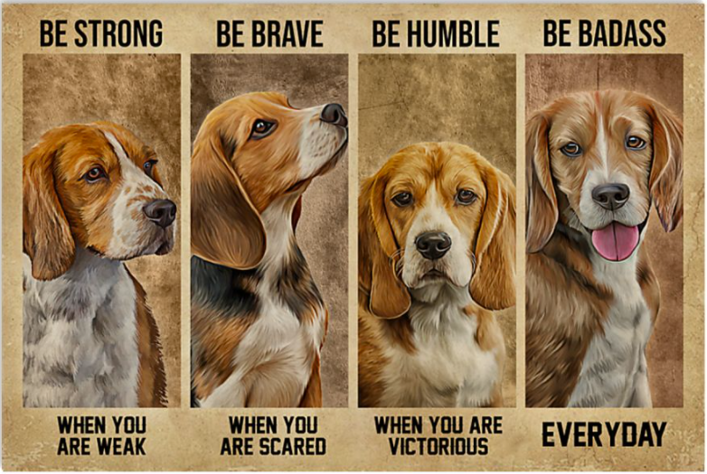 Beagle be strong when you are weak be brave when you are scared poster