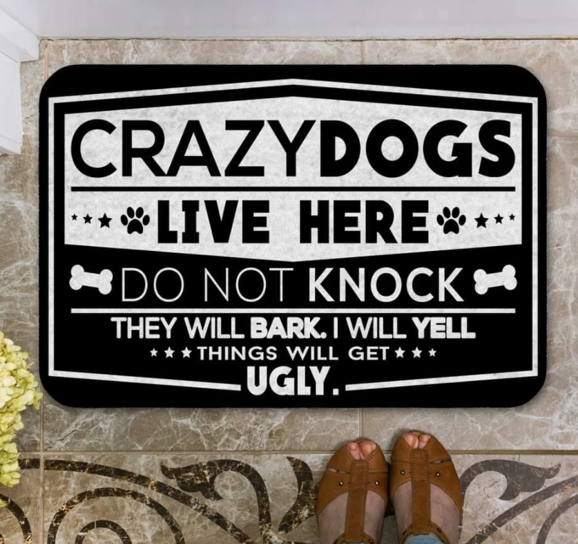 Crazy dogs live here do not knock they will bark i will yell things will get ugly doormat