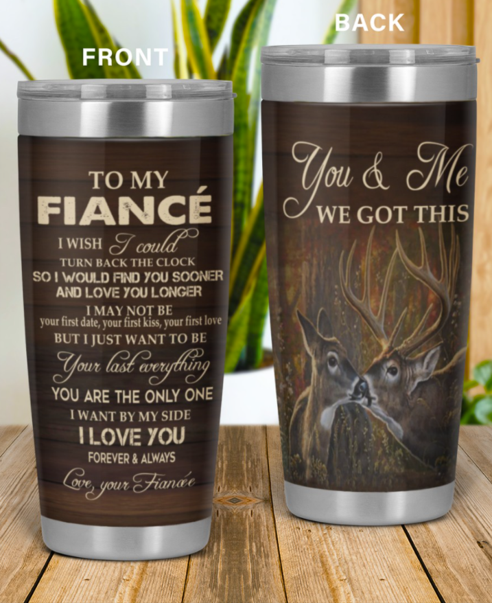 Deer to my fiance you and me we got this tumbler