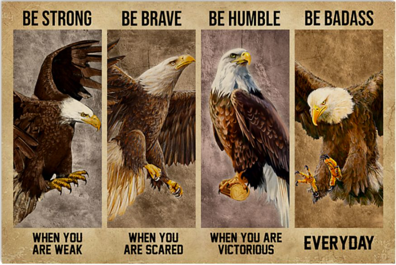 Eagle be strong when you are weak be brave when you are scared poster