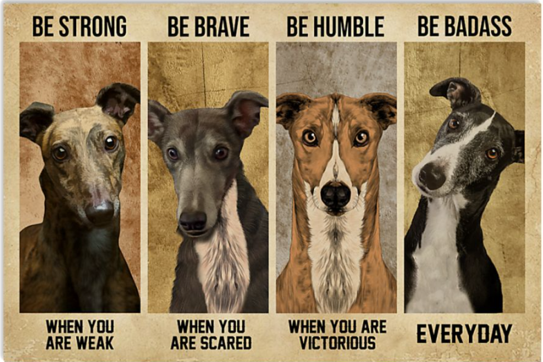 Greyhound be strong when you are weak be brave when you are scared poster