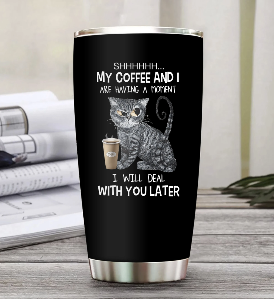 Grumpy cat shhh my coffee and i are having a moment i will deal with you later tumbler