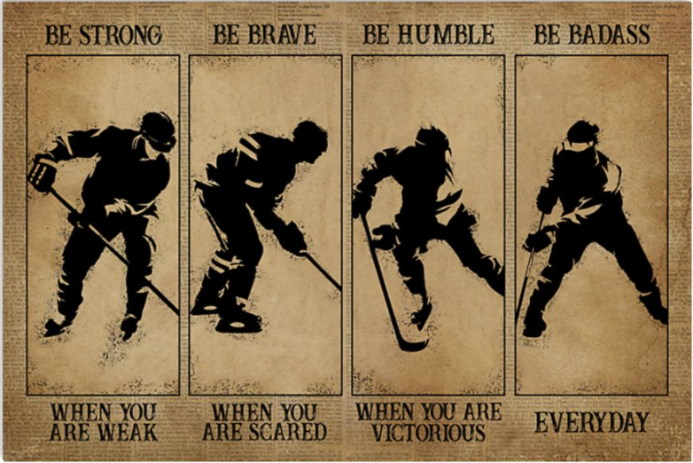 Hockey be strong when you are weak be brave when you are scared poster