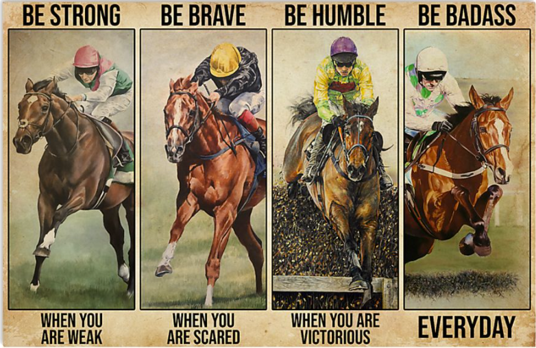 Horse racing be strong when you are weak be brave when you are scared poster